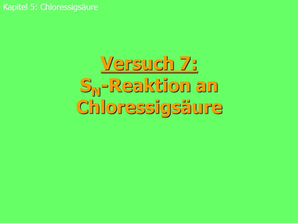 Versuch 7: S N -Reaktion an Chloressigsäure Kapitel 5: Chloressigsäure