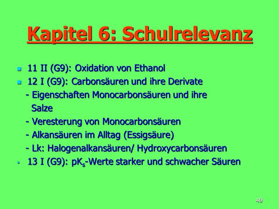 49 Kapitel 6: Schulrelevanz 11 II (G9): Oxidation von Ethanol 11 II (G9): Oxidation von Ethanol 12 I (G9): Carbonsäuren und ihre Derivate 12 I (G9): C