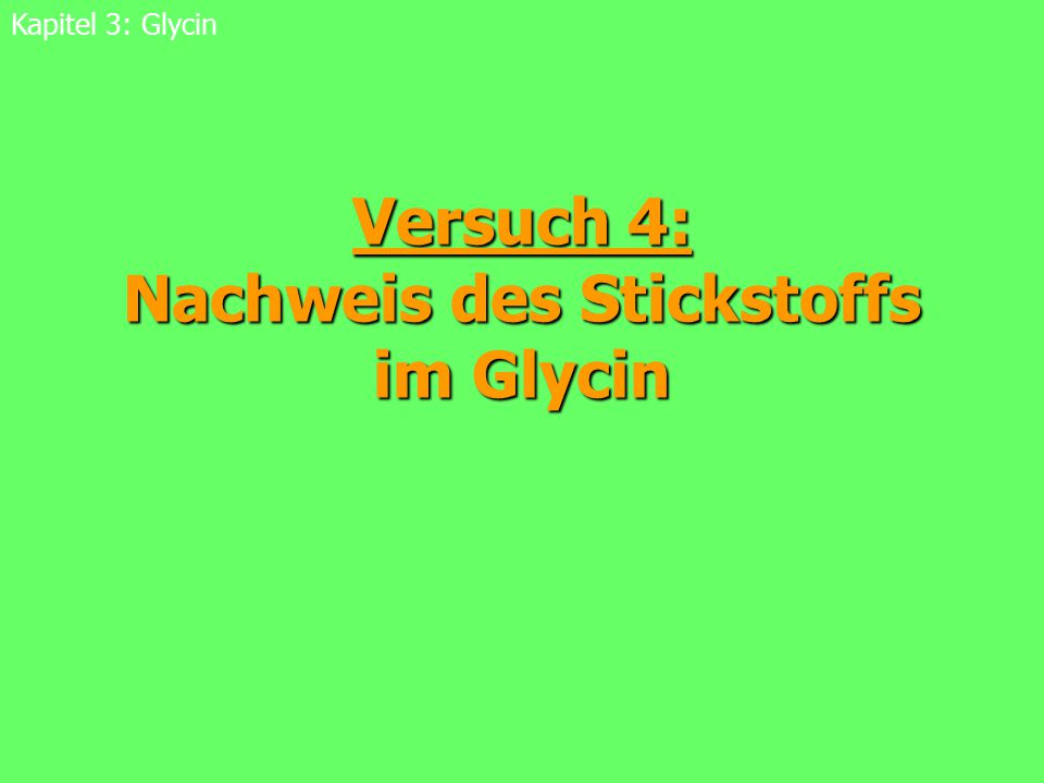 58 Verbrennung von Glycin Kapitel 3: Glycin NH 3 (g) + H 2 O (l) -> NH 4 + (aq) + OH - (aq) OH - -Ionen: Blaufärbung des Indikatorpapiers