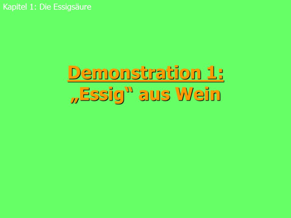 """7 """"Essig aus Wein Essigsäurebakterien oxidieren Ethanol mittels Luftsauerstoff zu Essigsäure Essigsäurebakterien oxidieren Ethanol mittels Luftsauerstoff zu Essigsäure Kapitel 1: Die Essigsäure Essigsäurebakterien arbeiten aerob Essigsäurebakterien arbeiten aerob Relativ säureresistente Mikroorganismen Relativ säureresistente Mikroorganismen 0 +3 -2"""