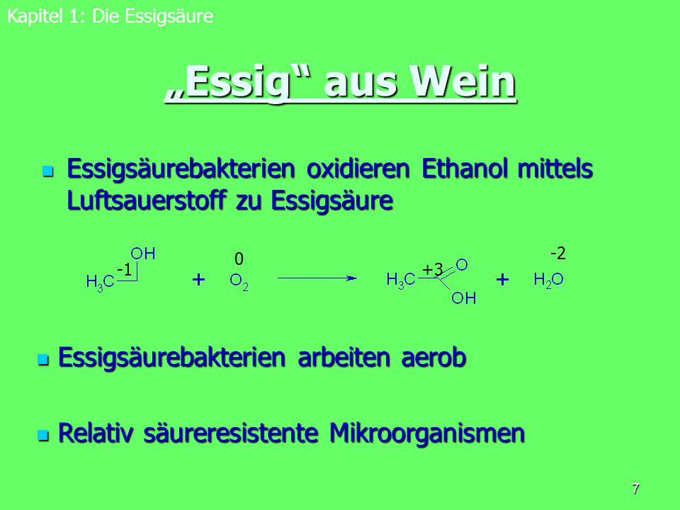 """7 """"Essig"""" aus Wein Essigsäurebakterien oxidieren Ethanol mittels Luftsauerstoff zu Essigsäure Essigsäurebakterien oxidieren Ethanol mittels Luftsauers"""