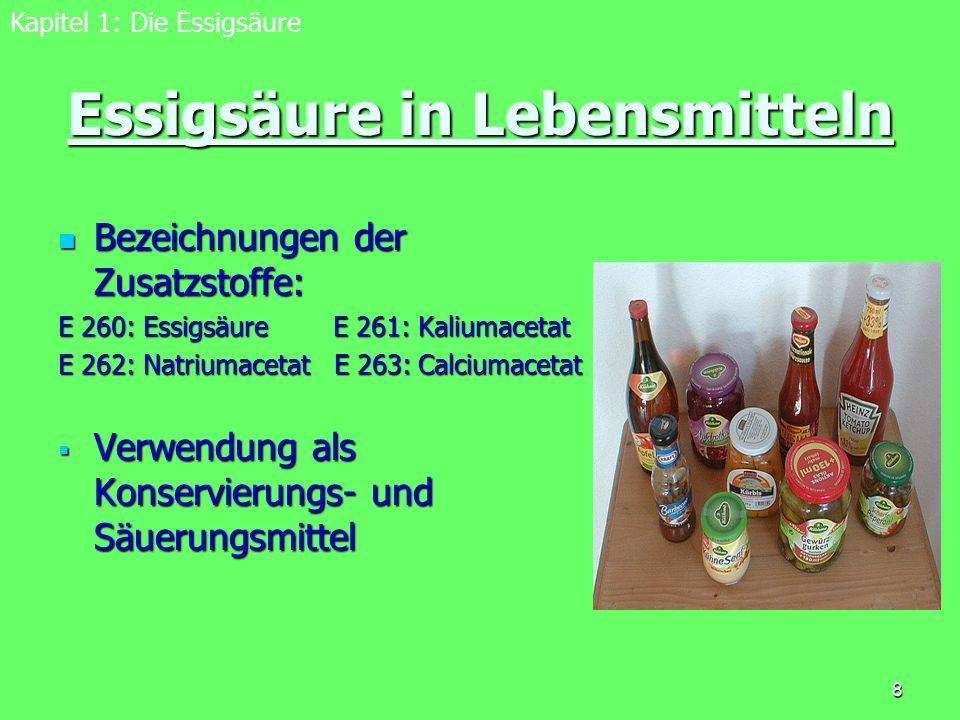 8 Essigsäure in Lebensmitteln Bezeichnungen der Zusatzstoffe: Bezeichnungen der Zusatzstoffe: E 260: Essigsäure E 261: Kaliumacetat E 262: Natriumacet