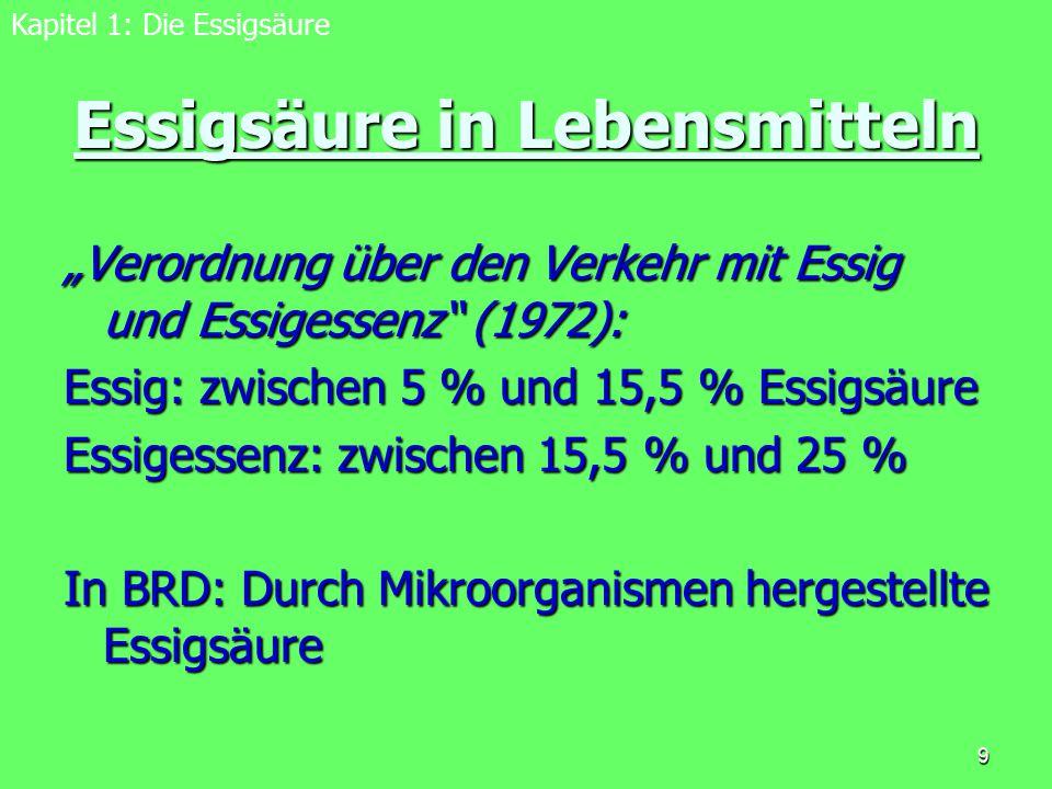 """9 Essigsäure in Lebensmitteln """"Verordnung über den Verkehr mit Essig und Essigessenz"""" (1972): Essig: zwischen 5 % und 15,5 % Essigsäure Essigessenz: z"""