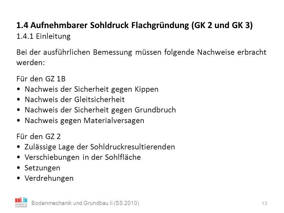 13 Bodenmechanik und Grundbau II (SS 2010) 1.4 Aufnehmbarer Sohldruck Flachgründung (GK 2 und GK 3) 1.4.1 Einleitung Bei der ausführlichen Bemessung m