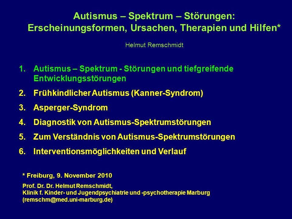 Autismus – Spektrum – Störungen: Erscheinungsformen, Ursachen, Therapien und Hilfen* Helmut Remschmidt 1.Autismus – Spektrum - Störungen und tiefgreif