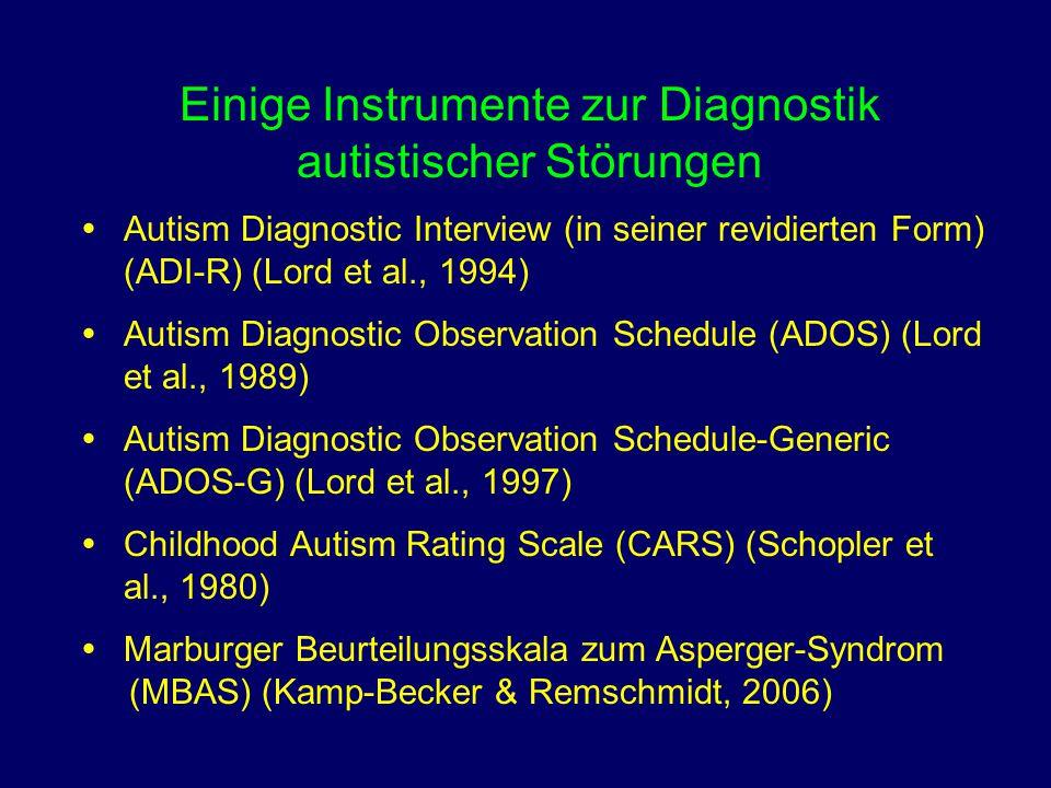 Einige Instrumente zur Diagnostik autistischer Störungen  Autism Diagnostic Interview (in seiner revidierten Form) (ADI-R) (Lord et al., 1994)  Auti
