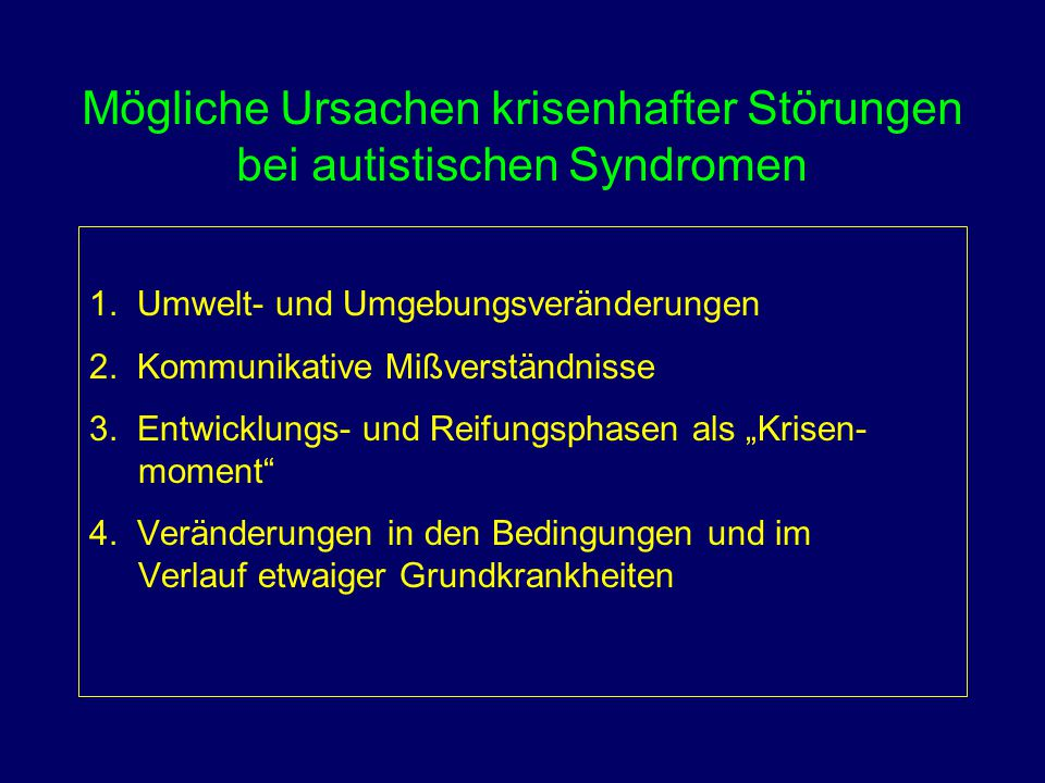 Mögliche Ursachen krisenhafter Störungen bei autistischen Syndromen 1. Umwelt- und Umgebungsveränderungen 2. Kommunikative Mißverständnisse 3. Entwick