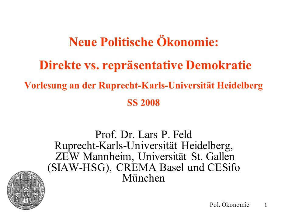 1 Neue Politische Ökonomie: Direkte vs. repräsentative Demokratie Vorlesung an der Ruprecht-Karls-Universität Heidelberg SS 2008 Pol. Ökonomie Prof. D