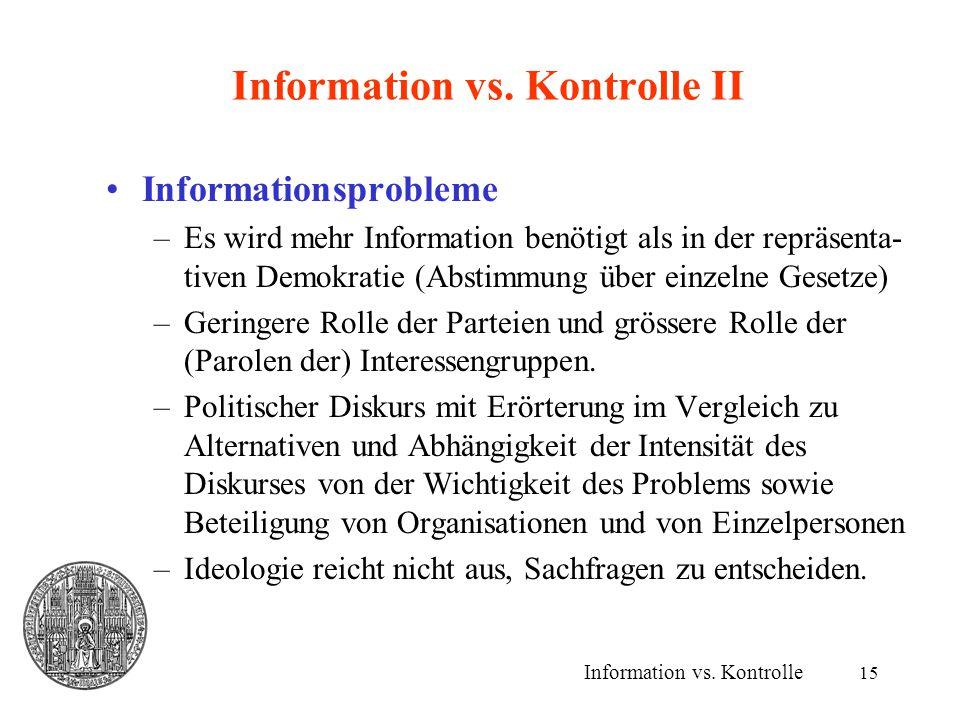 15 Information vs. Kontrolle II Informationsprobleme –Es wird mehr Information benötigt als in der repräsenta- tiven Demokratie (Abstimmung über einze