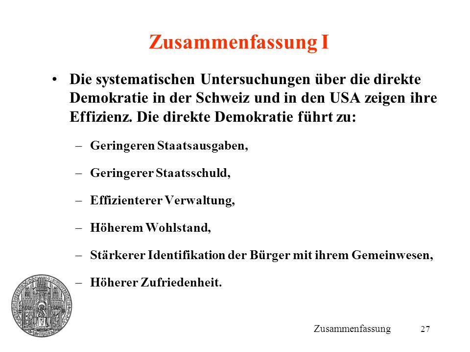 27 Zusammenfassung I Die systematischen Untersuchungen über die direkte Demokratie in der Schweiz und in den USA zeigen ihre Effizienz. Die direkte De
