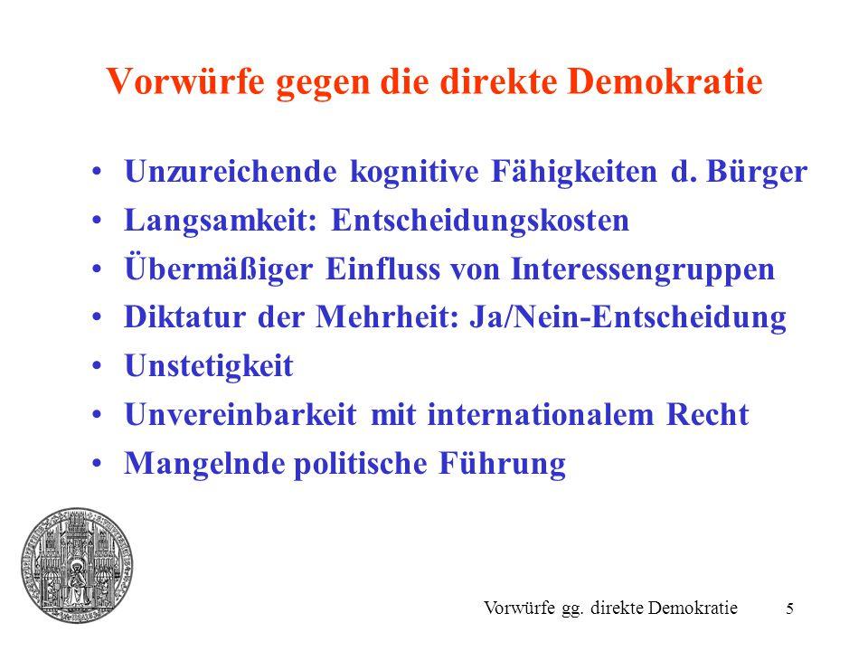5 Vorwürfe gegen die direkte Demokratie Unzureichende kognitive Fähigkeiten d. Bürger Langsamkeit: Entscheidungskosten Übermäßiger Einfluss von Intere