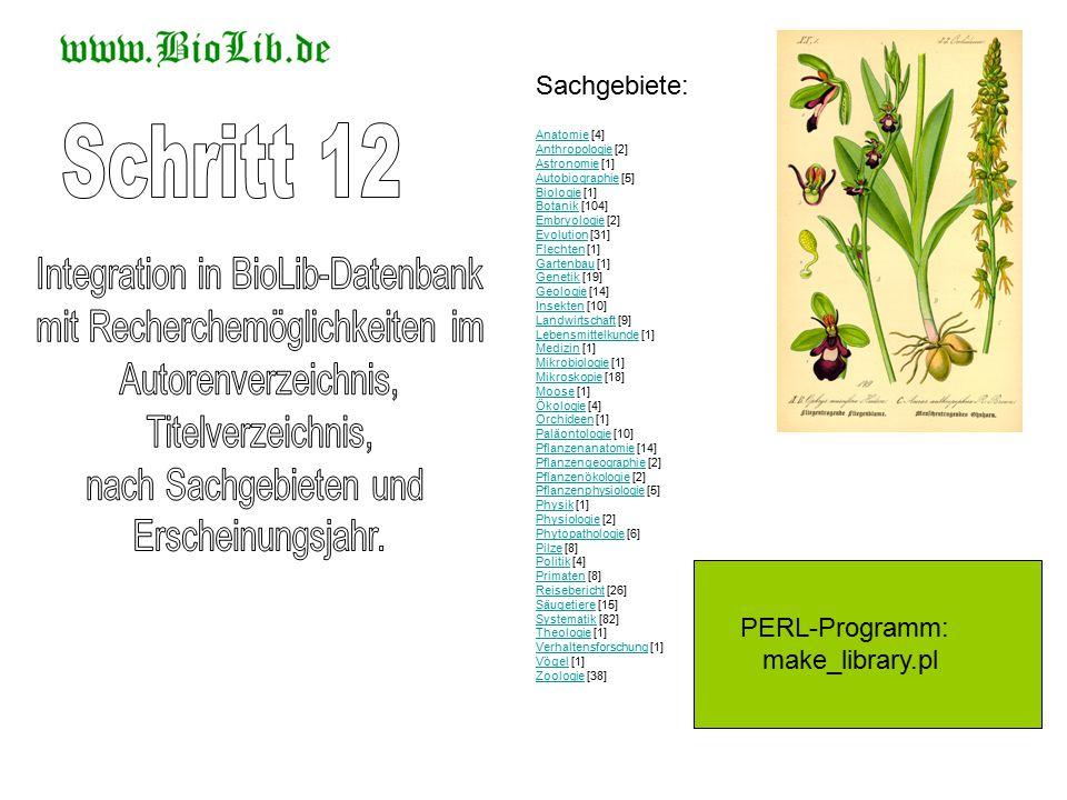 PERL-Programm: make_library.pl AnatomieAnatomie [4] Anthropologie [2] Astronomie [1] Autobiographie [5] Biologie [1] Botanik [104] Embryologie [2] Evolution [31] Flechten [1] Gartenbau [1] Genetik [19] Geologie [14] Insekten [10] Landwirtschaft [9] Lebensmittelkunde [1] Medizin [1] Mikrobiologie [1] Mikroskopie [18] Moose [1] Ökologie [4] Orchideen [1] Paläontologie [10] Pflanzenanatomie [14] Pflanzengeographie [2] Pflanzenökologie [2] Pflanzenphysiologie [5] Physik [1] Physiologie [2] Phytopathologie [6] Pilze [8] Politik [4] Primaten [8] Reisebericht [26] Säugetiere [15] Systematik [82] Theologie [1] Verhaltensforschung [1] Vögel [1] Zoologie [38] Anthropologie Astronomie Autobiographie Biologie Botanik Embryologie Evolution Flechten Gartenbau Genetik Geologie Insekten Landwirtschaft Lebensmittelkunde Medizin Mikrobiologie Mikroskopie Moose Ökologie Orchideen Paläontologie Pflanzenanatomie Pflanzengeographie Pflanzenökologie Pflanzenphysiologie Physik Physiologie Phytopathologie Pilze Politik Primaten Reisebericht Säugetiere Systematik Theologie Verhaltensforschung Vögel Zoologie Sachgebiete: