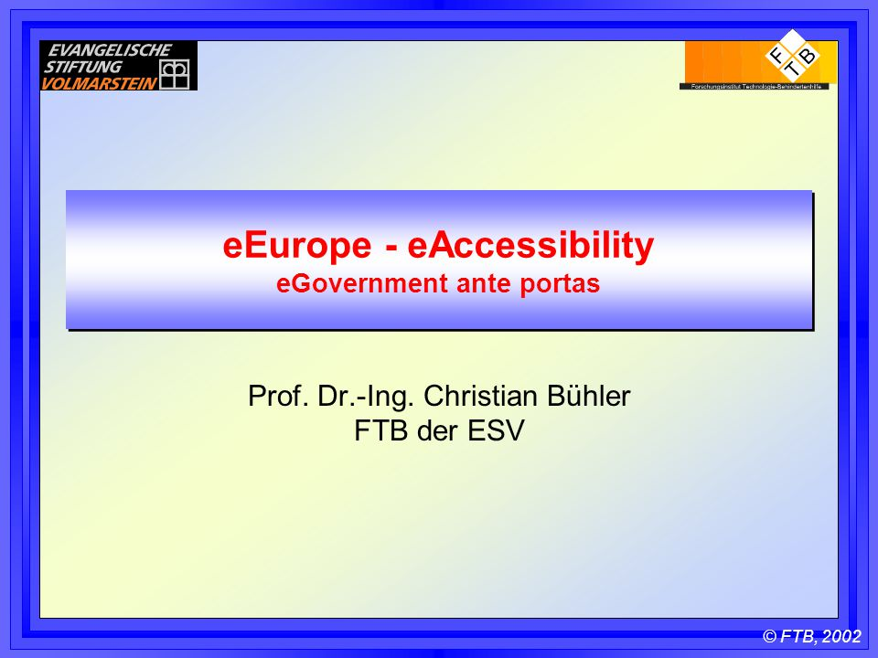 © FTB, 2002 eEurope - eAccessibility eGovernment ante portas Prof.