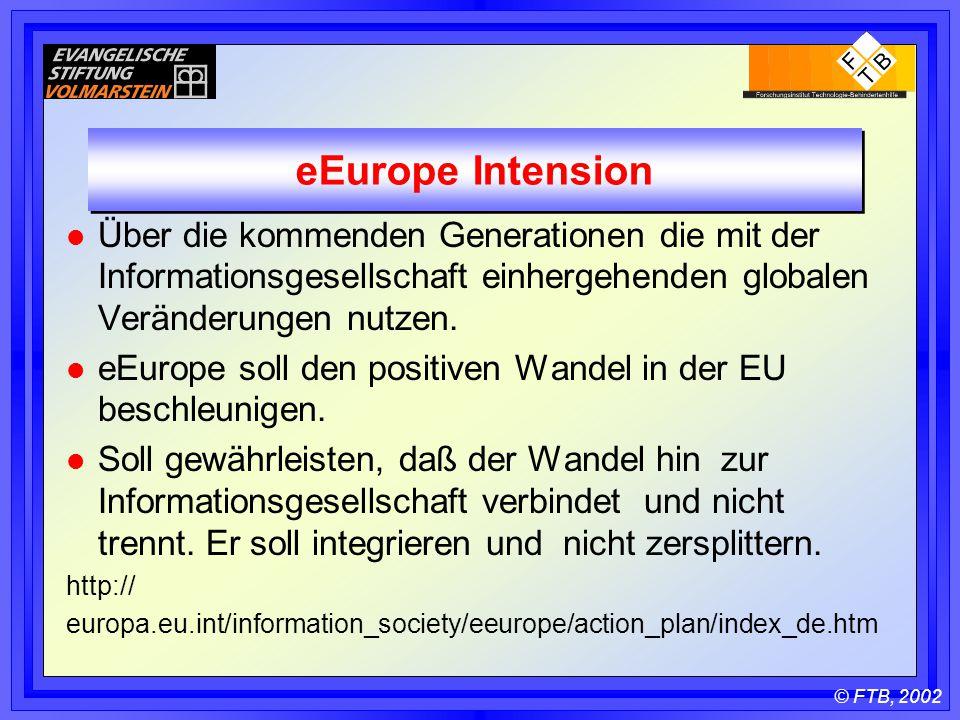 © FTB, 2002 eEurope Intension l Über die kommenden Generationen die mit der Informationsgesellschaft einhergehenden globalen Veränderungen nutzen.