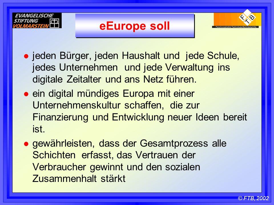 © FTB, 2002 eEurope soll l jeden Bürger, jeden Haushalt und jede Schule, jedes Unternehmen und jede Verwaltung ins digitale Zeitalter und ans Netz führen.
