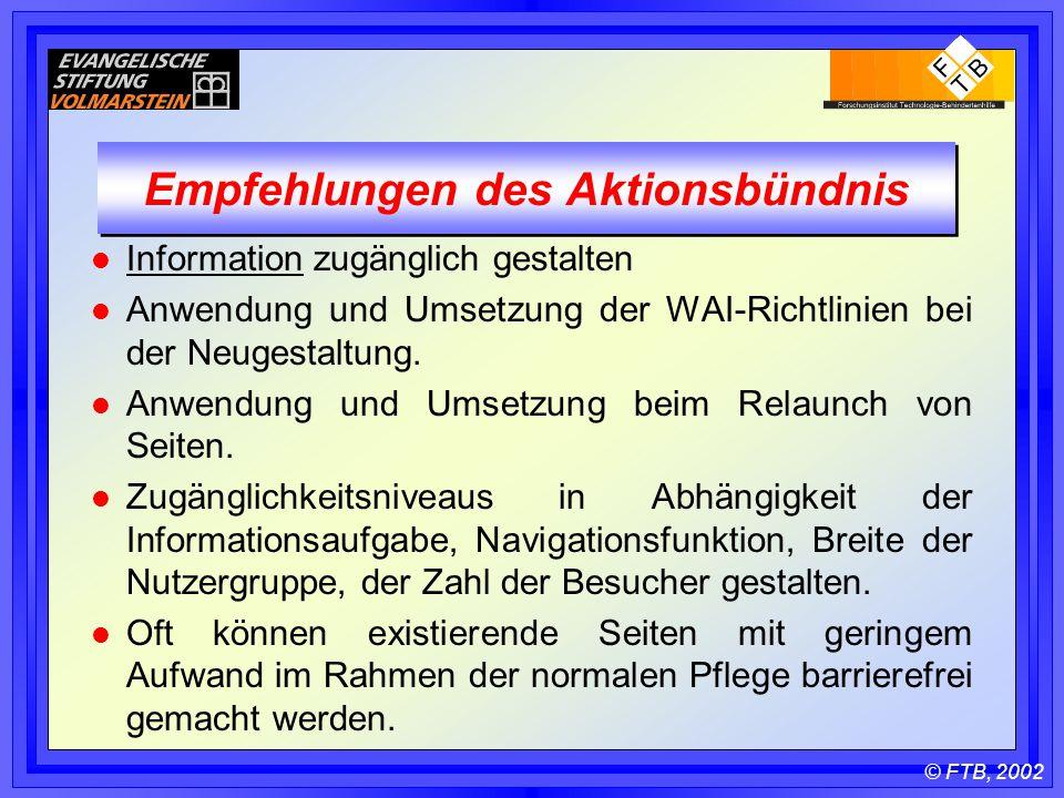 © FTB, 2002 Empfehlungen des Aktionsbündnis l Information zugänglich gestalten l Anwendung und Umsetzung der WAI-Richtlinien bei der Neugestaltung.