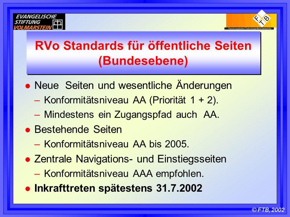 © FTB, 2002 RVo Standards für öffentliche Seiten (Bundesebene) l Neue Seiten und wesentliche Änderungen –Konformitätsniveau AA (Priorität 1 + 2).