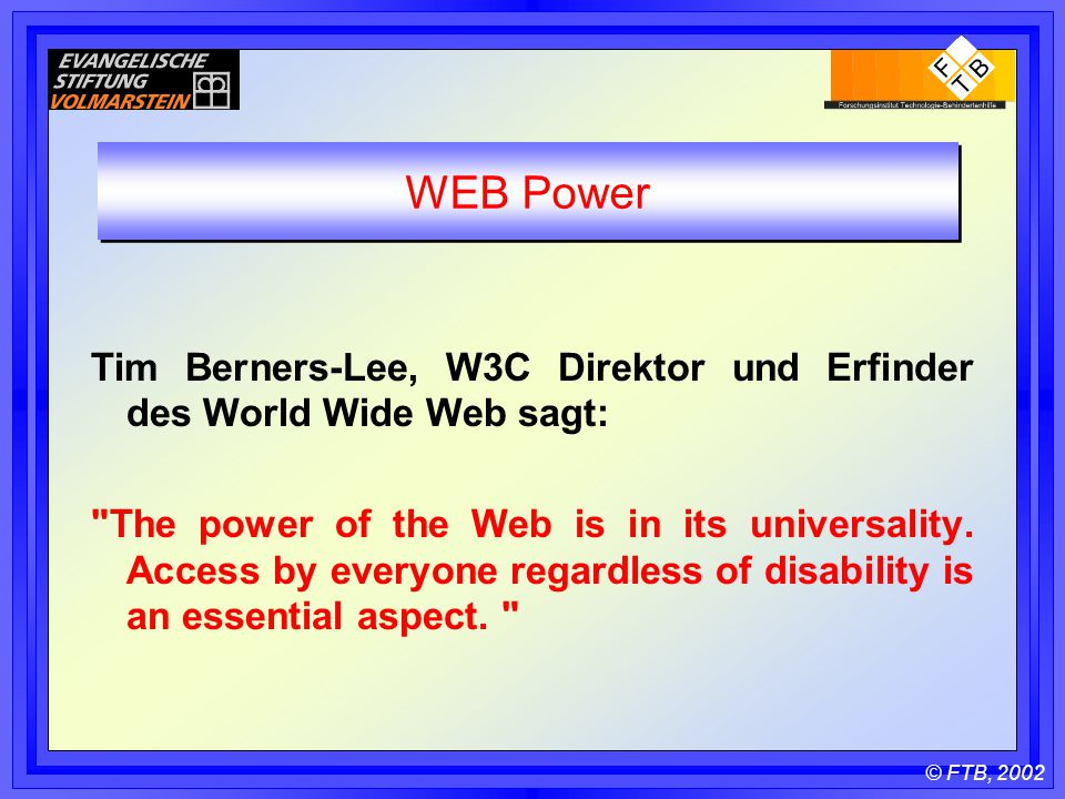 © FTB, 2002 WEB Power Tim Berners-Lee, W3C Direktor und Erfinder des World Wide Web sagt: The power of the Web is in its universality.