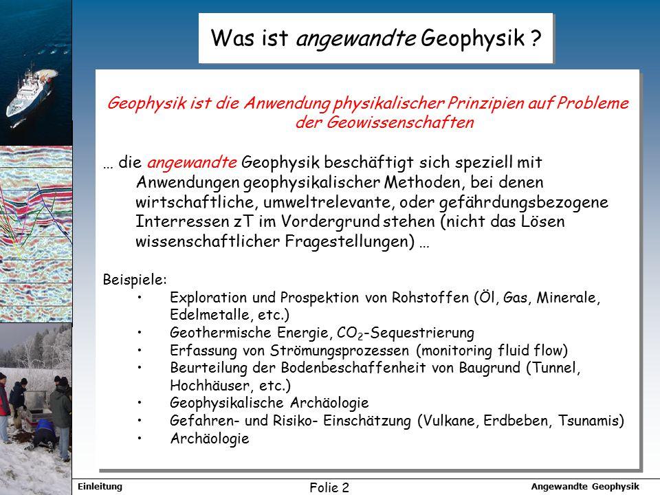 Angewandte GeophysikEinleitung Folie 3 Was sind die Methoden der Angewandten Geophysik.