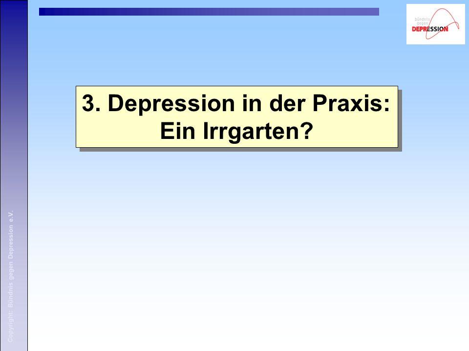 Copyright: Bündnis gegen Depression e.V.3. Depression in der Praxis: Ein Irrgarten.