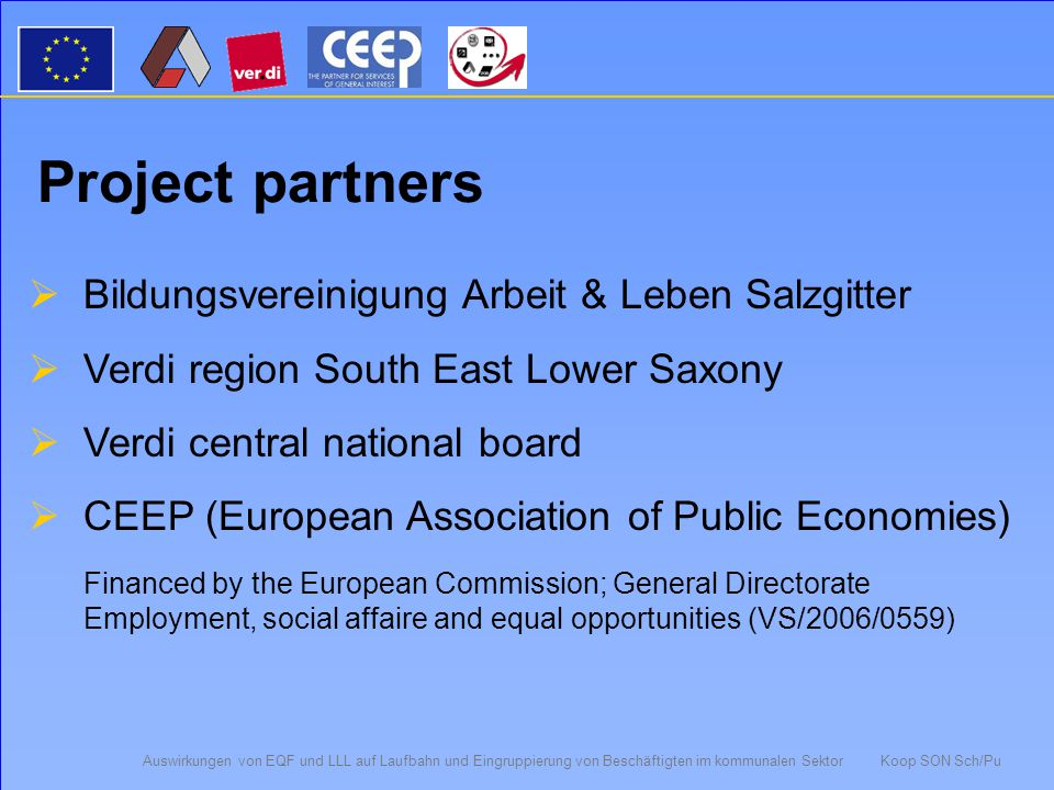 Auswirkungen von EQF und LLL auf Laufbahn und Eingruppierung von Beschäftigten im kommunalen Sektor Koop SON Sch/Pu Impact of EQF (European Qualification Framework) and Lifelong learning (LLL) on the establishment and classification of employees in the municipal sector Co-operation between higher education institutes and trade unions of South-east Lower Saxony