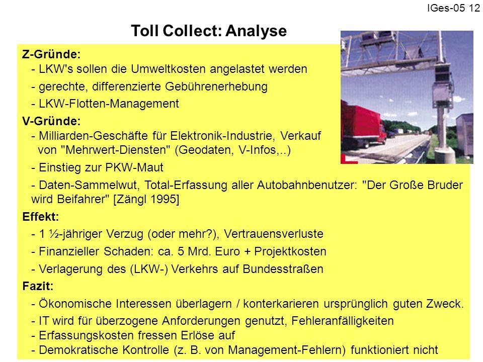 IGes-05 12 Z-Gründe: - LKW's sollen die Umweltkosten angelastet werden - gerechte, differenzierte Gebührenerhebung - LKW-Flotten-Management V-Gründe: