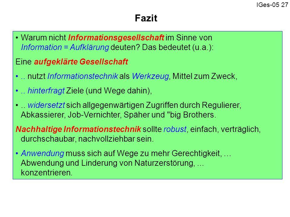 IGes-05 27 Fazit Warum nicht Informationsgesellschaft im Sinne von Information = Aufklärung deuten? Das bedeutet (u.a.): Eine aufgeklärte Gesellschaft