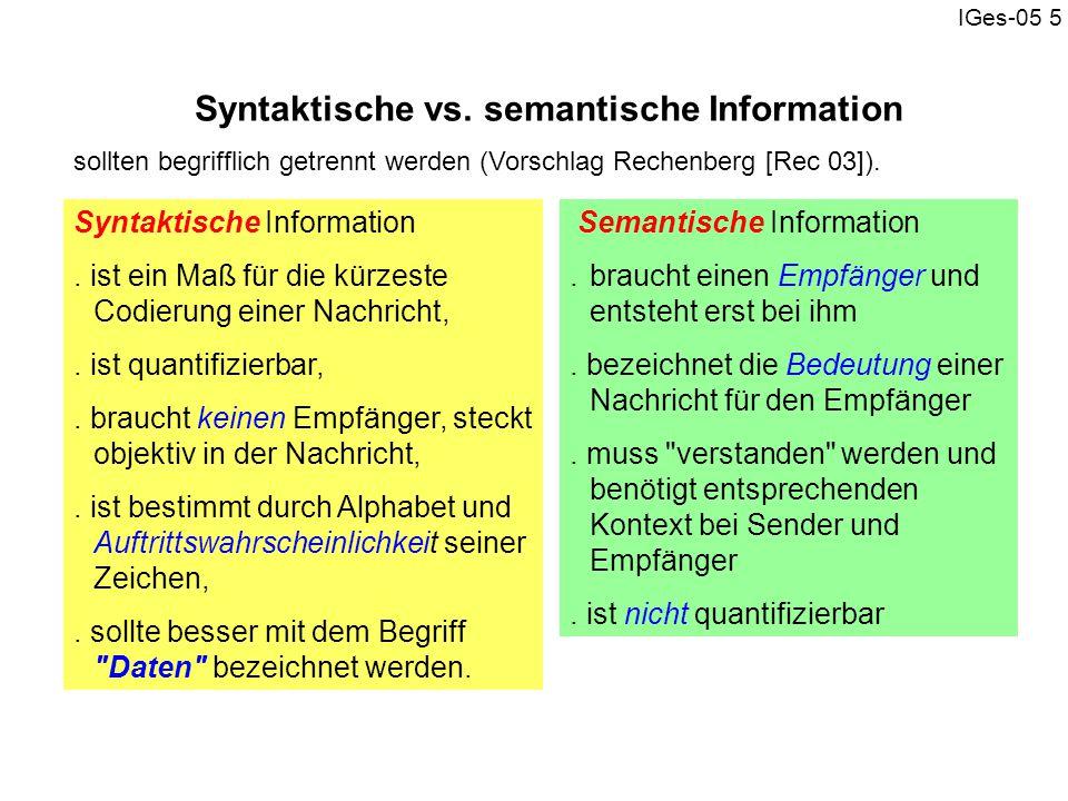 IGes-05 5 Syntaktische vs. semantische Information Syntaktische Information. ist ein Maß für die kürzeste Codierung einer Nachricht,. ist quantifizier