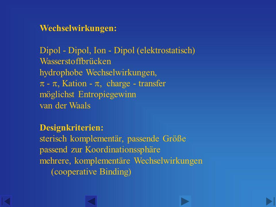Wechselwirkungen: Dipol - Dipol, Ion - Dipol (elektrostatisch) Wasserstoffbrücken hydrophobe Wechselwirkungen,  - , Kation -  charge - transfer