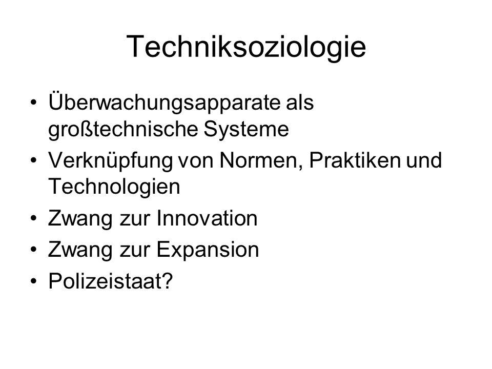 Techniksoziologie Überwachungsapparate als großtechnische Systeme Verknüpfung von Normen, Praktiken und Technologien Zwang zur Innovation Zwang zur Expansion Polizeistaat