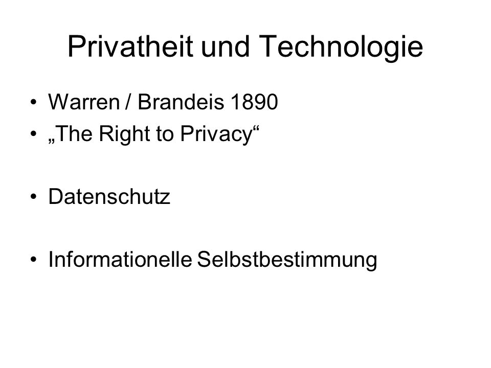 "Privatheit und Technologie Warren / Brandeis 1890 ""The Right to Privacy Datenschutz Informationelle Selbstbestimmung"