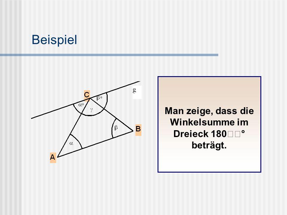 Beispiel Man zeige, dass die Winkelsumme im Dreieck 180° beträgt.