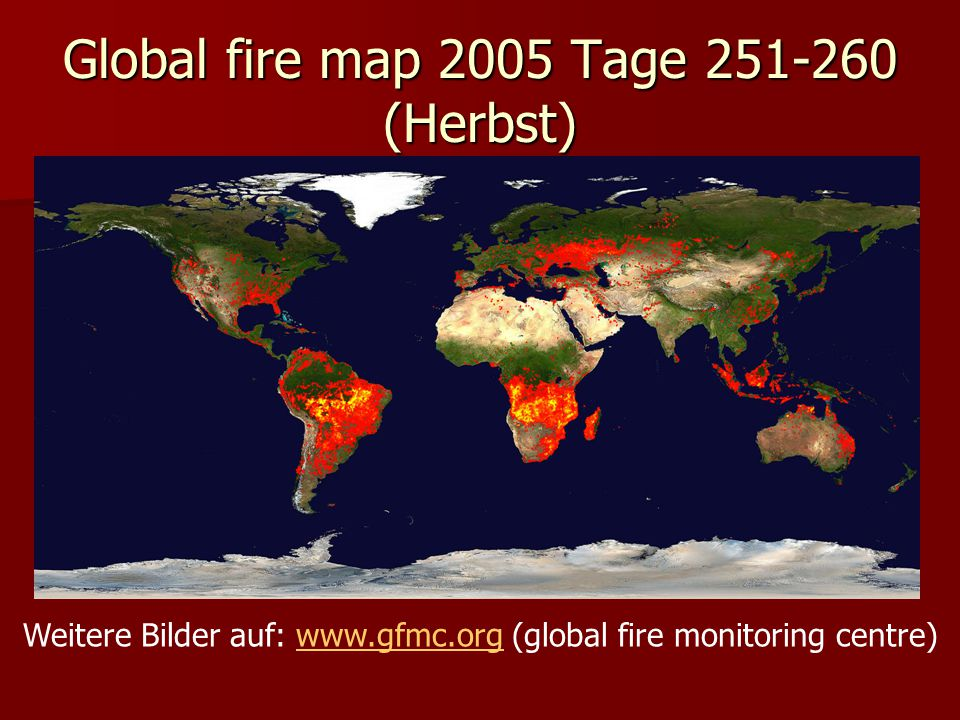 Global fire map 2005 Tage 251-260 (Herbst) Weitere Bilder auf: www.gfmc.org (global fire monitoring centre)www.gfmc.org