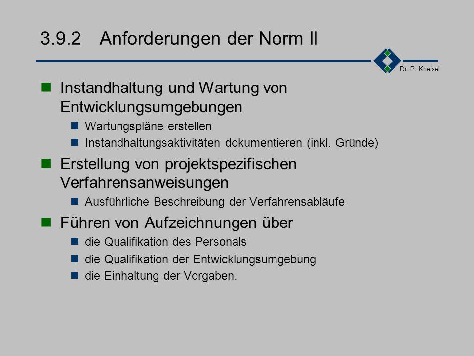 Dr. P. Kneisel 3.9.2Anforderungen der Norm I Planung und Beschriebung der Entwicklungs- prozesse in Arbeitsanweisungen Festlegung der Entwicklungsverf