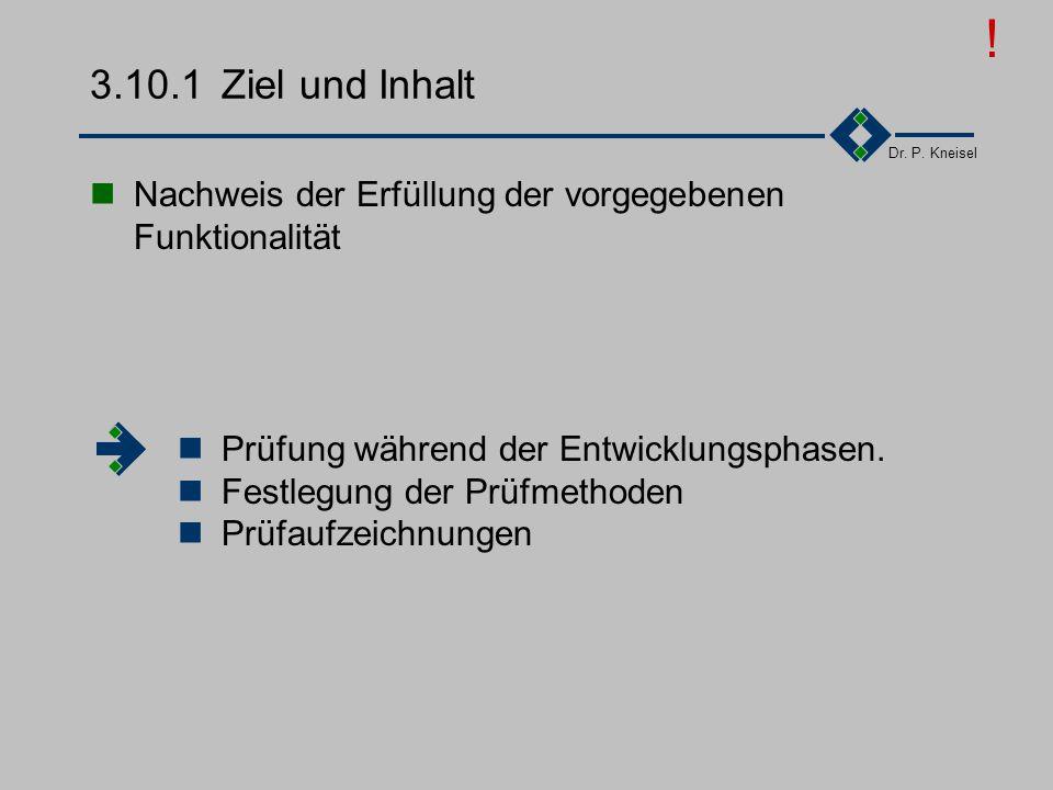 Dr. P. Kneisel 3.10Prüfungen Ziel und Inhalt Anforderungen der Norm Tätigkeiten Beispiel - Softwareentwicklung