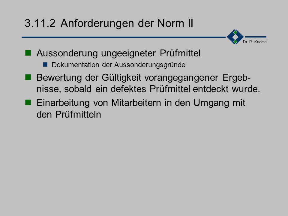 Dr. P. Kneisel 3.11.2Anforderungen der Norm I Festlegung der Verfahren und Zuständigkeiten für die Spezifizierung von Prüfmitteln bei der Beschaffung