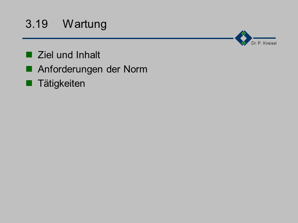 Dr. P. Kneisel Wiederholung Element 17, Element 18 Element 17: Interne Qualitätsaudits Festlegung der Verfahren und zuständigkeiten für die Durchführu