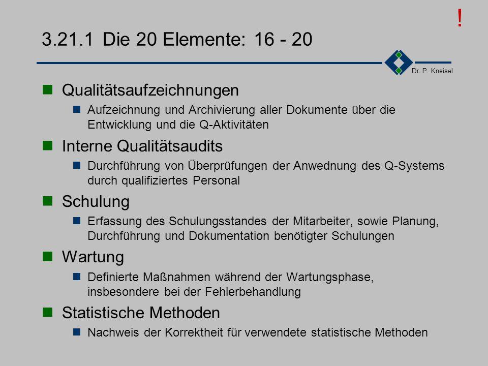 Dr. P. Kneisel 3.21.1Die 20 Elemente: 11 - 15 Prüfmittel Sicherstellung der korrekten Funktionsweise der Prüfmittel Prüfstatus Feststellbarkeit des Te