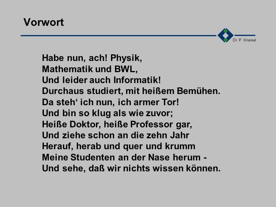 Dr.P. Kneisel Vorwort Habe nun, ach. Physik, Mathematik und BWL, Und leider auch Informatik.