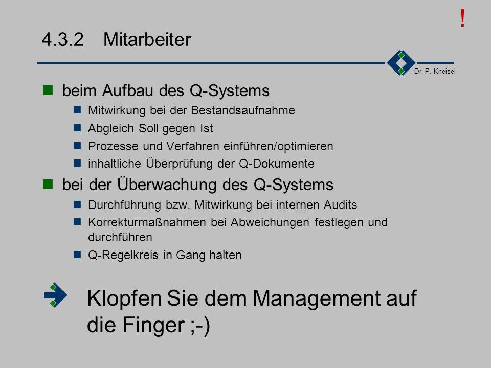Dr. P. Kneisel 4.3.1Management Beim Aufbau des QM-Systems Benennung eines QM-Beauftragten Qualitätsziele festlgen Verantwortung, Befugnisse festlegen