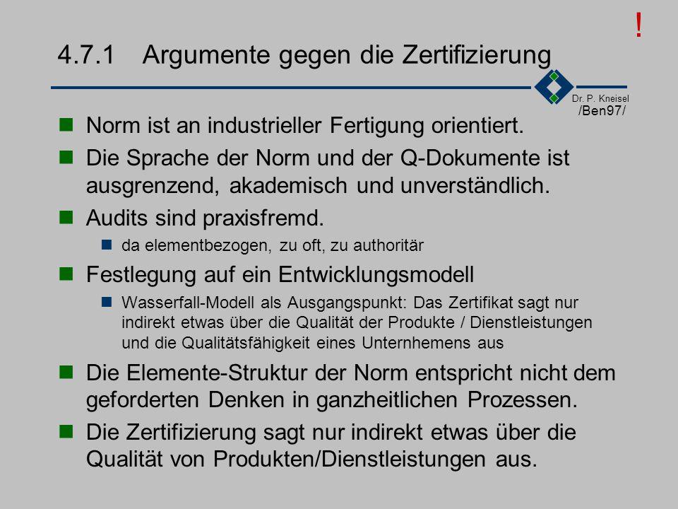 Dr. P. Kneisel 4.7.1Argumente gegen die Zertifizierung Kosten der Ein- und Durchführung Zusätzliches Personal für das Qualitätswesen Zusätzliche Belas
