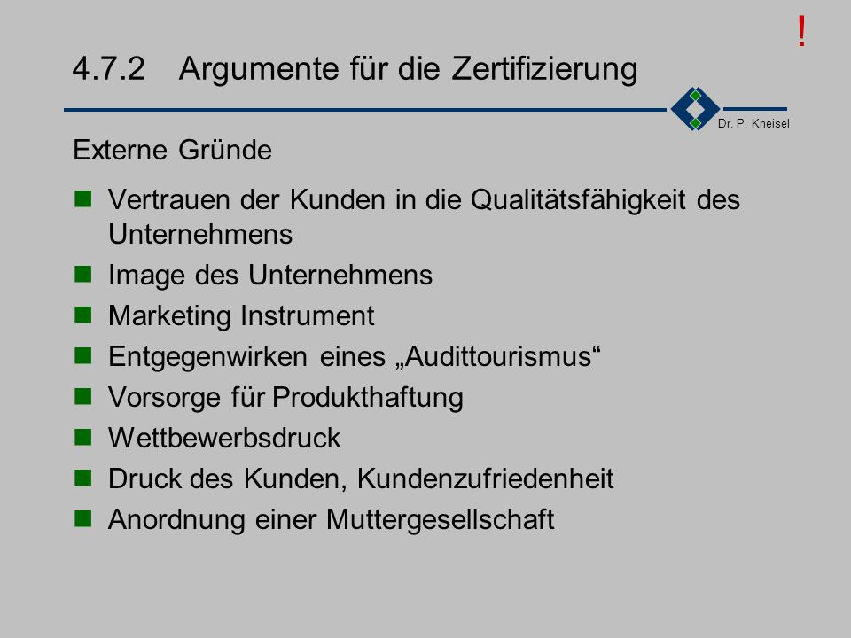 Dr. P. Kneisel 4.7.1Argumente gegen die Zertifizierung Norm ist an industrieller Fertigung orientiert. Die Sprache der Norm und der Q-Dokumente ist au