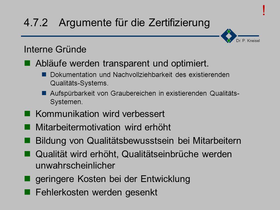 Dr. P. Kneisel 4.7.2Argumente für die Zertifizierung Vertrauen der Kunden in die Qualitätsfähigkeit des Unternehmens Image des Unternehmens Marketing