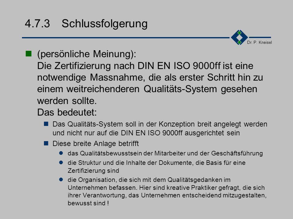 Dr. P. Kneisel 4.7.2Argumente für die Zertifizierung Abläufe werden transparent und optimiert. Dokumentation und Nachvollziehbarkeit des existierenden