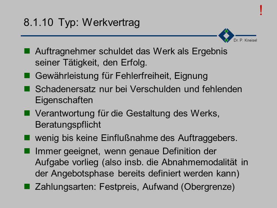Dr. P. Kneisel 8.1.10Typ: Dienstvertrag Auftragnehmer schuldet Arbeit in Richtung auf ein gewünschtes Ergebnis keine Gewährleistung, nur ordentliche A