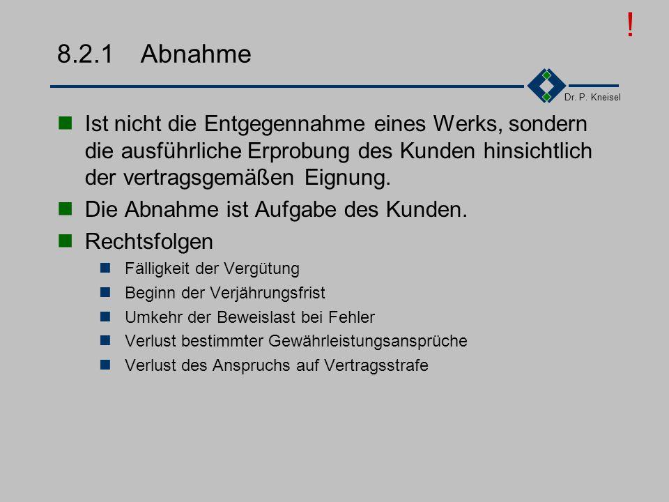 Dr. P. Kneisel 8.2Vertragsvollzug Abnahme Abnahmevoraussetzungen Abnahmeerklärung Gewährleistung/Haftung Produkt-/Produzentenhaftung Ansprüche aus Haf