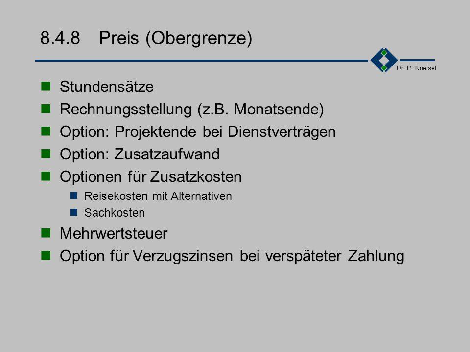 Dr. P. Kneisel 8.4.8Preis (Festpreis) Zahlungsplan Prozentvariantex% zu jedem Monatsende Terminvariantex% zu bestimmten Milestones Option: Stundensätz