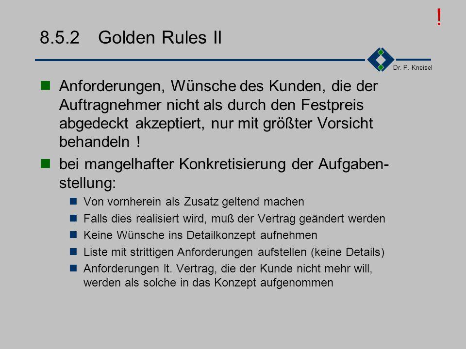 Dr. P. Kneisel 8.5.2Golden Rules I Formal vorgehen Gegenforderungen auf Änderungswünsche (Termin, Preis) unverzüglich melden Mitwirkungspflichten form