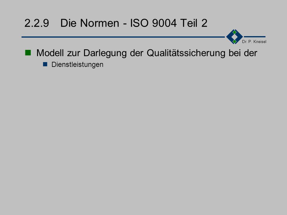 Dr. P. Kneisel 2.2.9Die Normen - ISO 9003 Modell zur Darlegung der Qualitätssicherung bei der Endprüfung Zuverlässige Erkennung von Produktfehlern dur