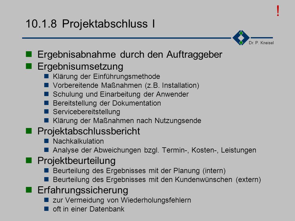 Dr. P. Kneisel 10.1.7Projektcontrolling/-verfolgung Projektüberwachung (Projektfortschritt) Leistungsüberwachung (quantitativ/qualitativ) Termin und K